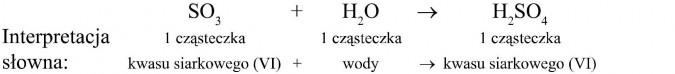 Interpretacja słowna. 1 cząsteczka tlenku siarki (VI) + 1 cząsteczka wody = 1 cząsteczka kwasu siarkowego.