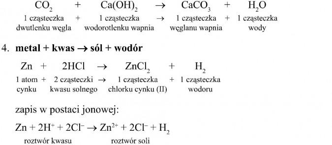 1 cząsteczka dwutlenku węgla + 1 cząsteczka wodorotlenku wapnia = 1 cząsteczka węglanu wapnia + 1 cząsteczka wody. Metal + kwas = sól + wodór. 1 atom cynku + 2 cząsteczki kwasu solnego = 1 cząsteczka chlorku cynku + 1 cząsteczka wodoru. Zapis w postaci jonowej... Roztwór kwasu, roztwór soli.