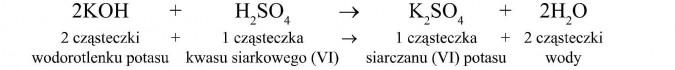 2 cząsteczki wodorotlenku potasu + 1 cząsteczka kwasu siarkowego (VI) = 1 cząsteczka siarczanu (VI) potasu + 2 cząsteczki wody.