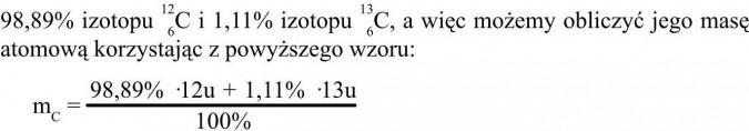 Izotopy. 98,89% izotopu, a więc możemy obliczyć jego masę atomową korzystając ze wzoru...