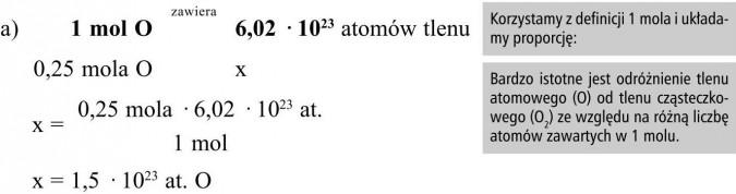 Korzystamy z definicji 1 mola i układamy proporcję. Bardzo istotne jest odróżnienie tlenu atomowego (O) od tlenu cząsteczkowego (O2) ze względu na różną liczbę atomów zawartych w 1 molu.