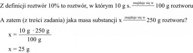 Z definicji roztwór 10% to roztwór, w którym 10 g s. znajduje się w 100 g roztworu. A zatem (z treści zadania) jaka masa substancji x znajduje się w 250 g roztworu?