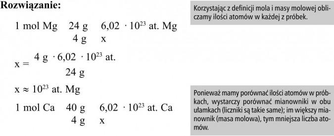 Korzystając z definicji mola i masy molowej obliczamy ilości atomów w każdej z próbek. Ponieważ mamy porównać ilości atomów w próbkach, wystarczy porównać mianowniki w obu ułamkach (liczniki są takie same); im większy mianownik (masa molowa), tym mniejsza liczba atomów.